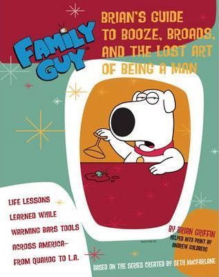 Family Guy - Brian Griffin's Guide to Booze, Broads and ...