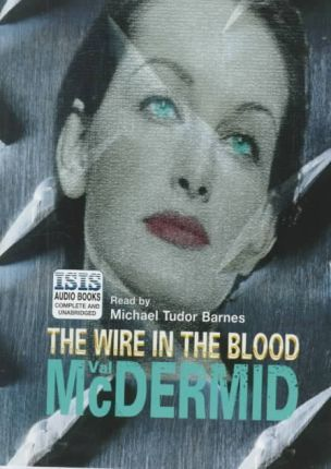 The Wire in the Blood: Complete & Unabridged
