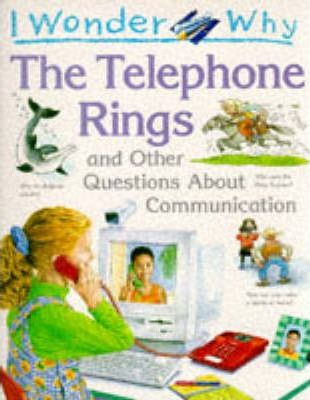 I Wonder Why the Telephone Rings and Other Questions About Communications