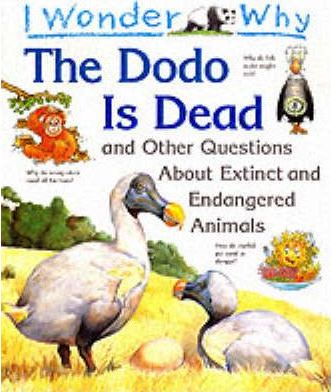 I Wonder Why the Dodo is Dead and Other Stories About Extinct and Endangered Animals