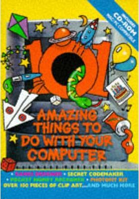101 Amazing Things to Do with Your Computer