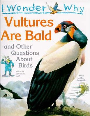 I Wonder Why Vultures are Bald and Other Questions About Birds