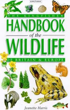 Kingfisher Handbook of the Wildlife of Britain and Europe