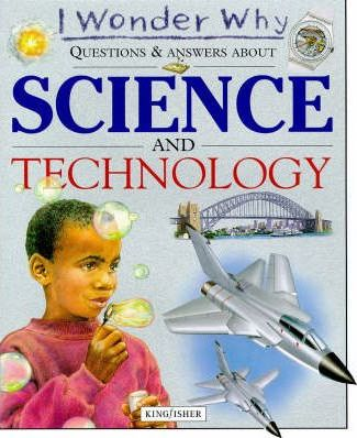 I Wonder Why Questions and Answers About Science and Technology