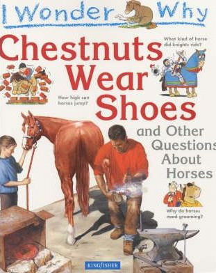 I Wonder Why Chestnuts Wear Shoes and Other Questions About Horses