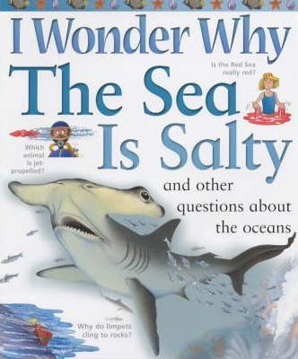 I Wonder Why the Sea is Salty and Other Questions About the Oceans