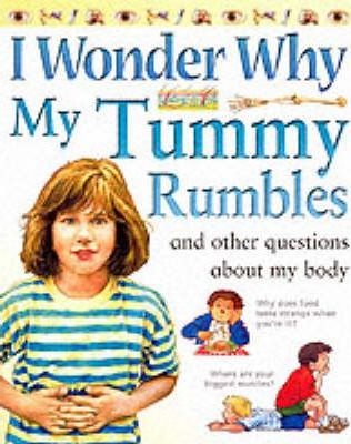 I Wonder Why My Tummy Rumbles and Other Questions About My Body