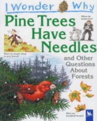 I Wonder Why Pine Trees Have Needles and Other Questions About Forests