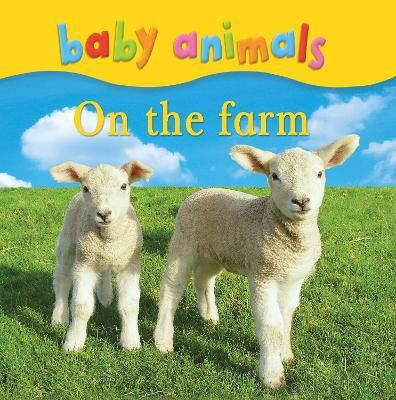 Baby Animals: On the Farm