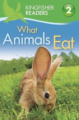 Kingfisher Readers: What Animals Eat (Level 2: Beginning to Read Alone)