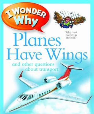 I Wonder Why: Planes Have Wings