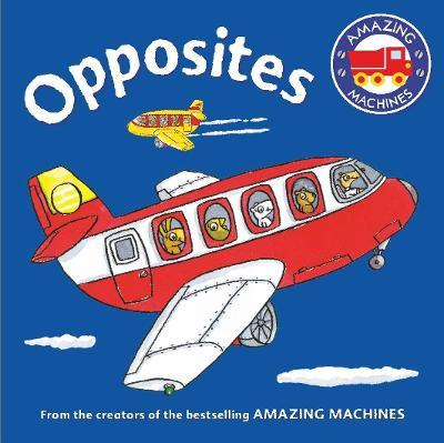 Amazing Machines First Concepts: Opposites