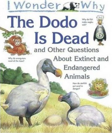 I Wonder Why the Dodo is Dead and Other Questions about Extinct Animals