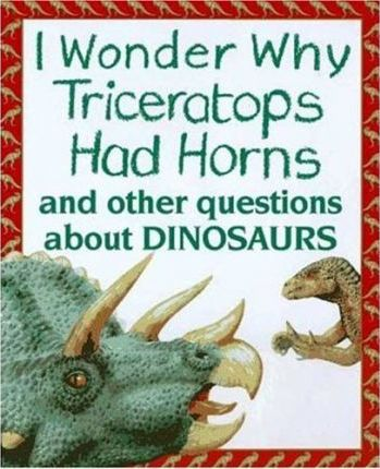 I Wonder Why Triceratops Had Horns