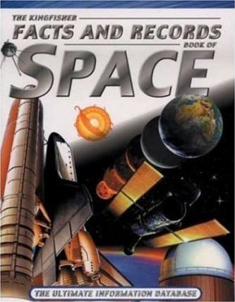 The Kingfisher Facts and Records Book of Space