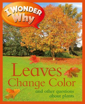 I Wonder Why Leaves Change Color : Andrew Charman : 9780753466971