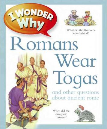 I Wonder Why Romans Wore Togas