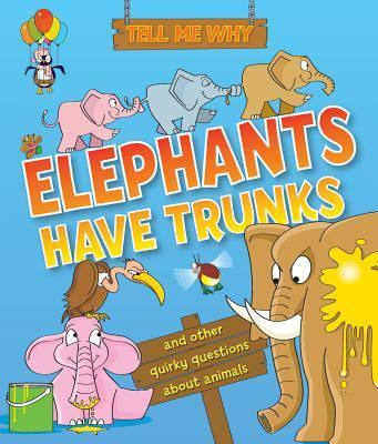 Tell Me Why Elephants Have Trunks
