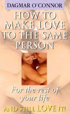 How to Make Love to the Same Person for Rest of Life