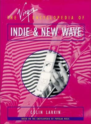 The Virgin Encyclopedia of Indie and New Wave