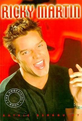Ricky Martin: the Unofficial Biography