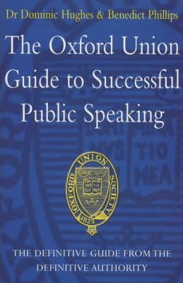 The Oxford Union Guide to Successful Public Speaking