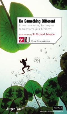 Do Something Different Business. Virgin Business Guides. Series Forward by Sir Richard Branson