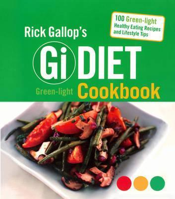 Rick Gallop's Gi Diet Green-Light Cookbook : 100 Green-Light Healthy Eating Recipes and Lifestyle Tips
