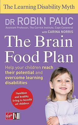 The Learning Disability Myth: the Brain Food Plan: Helping Your Child Reach Their Potential and Overcome Learning Difficulties