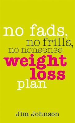 No Fads, No Frills, No Nonsense Weight Loss Plan
