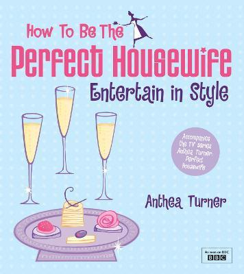 How to be the Perfect Housewife: Entertain in Style