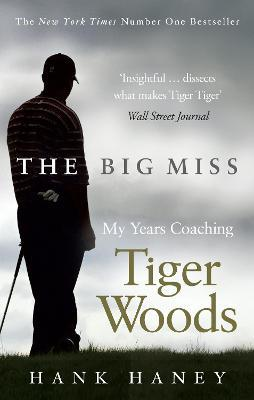 The Big Miss  My Years Coaching Tiger Woods