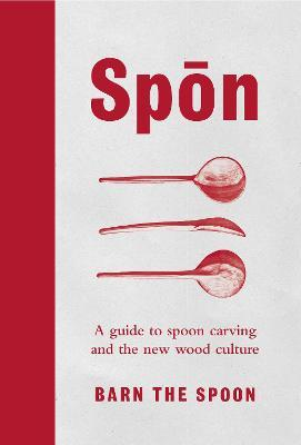 Spon : A Guide to Spoon Carving and the New Wood Culture