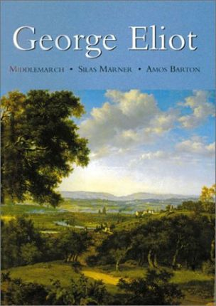 George Eliot: Middlemarch/ Silas Marner/ Amos Barton