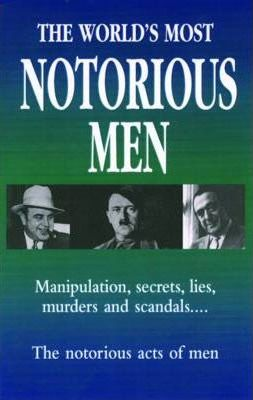 The World's Greatest Notorious Men