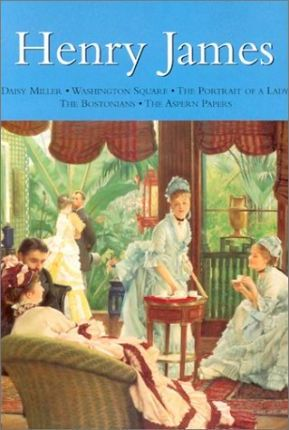 Henry James: Diasy Miller/ Wahington Square/ the Portrait of a Lady/ the Bostonians/ the Aspern Papers