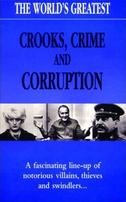 The World's Greatest Crooks, Crime and Corruption
