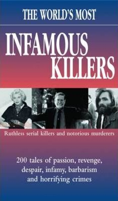The World's Most Infamous Killers