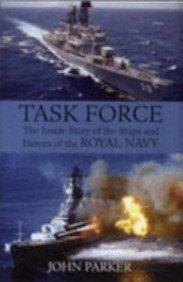 Task Force - The Inside Story of the Ships and Heroes of the Royal Navy