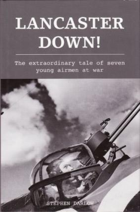 Lancaster Down: The extraordinary tale of seven young airmen at war