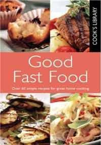 Good Fast Food - over 60 simple resipes for great home cooking (Cook's Library)