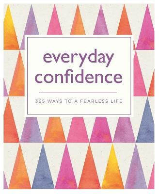 Everyday Confidence : 365 ways to a fearless life