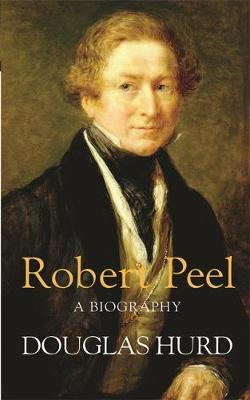 Robert Peel: A Biography