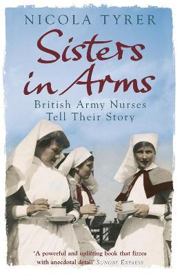 Sisters In Arms : British Army Nurses Tell Their Story