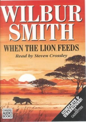 When the Lion Feeds: Complete & Unabridged