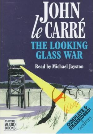 The Looking Glass War: Complete & Unabridged