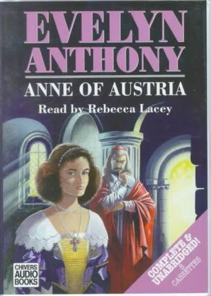 Anne of Austria: Complete & Unabridged