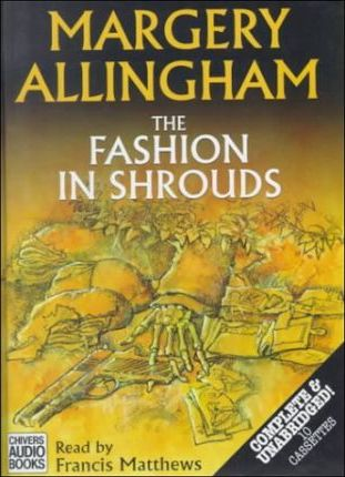 The Fashion in Shrouds: Complete & Unabridged