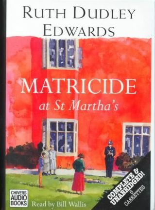 Matricide at St.Martha's: Complete & Unabridged