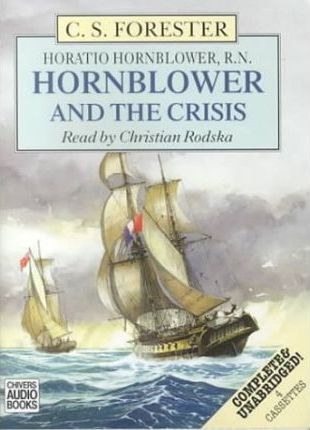 Hornblower and the Crisis: Complete & Unabridged